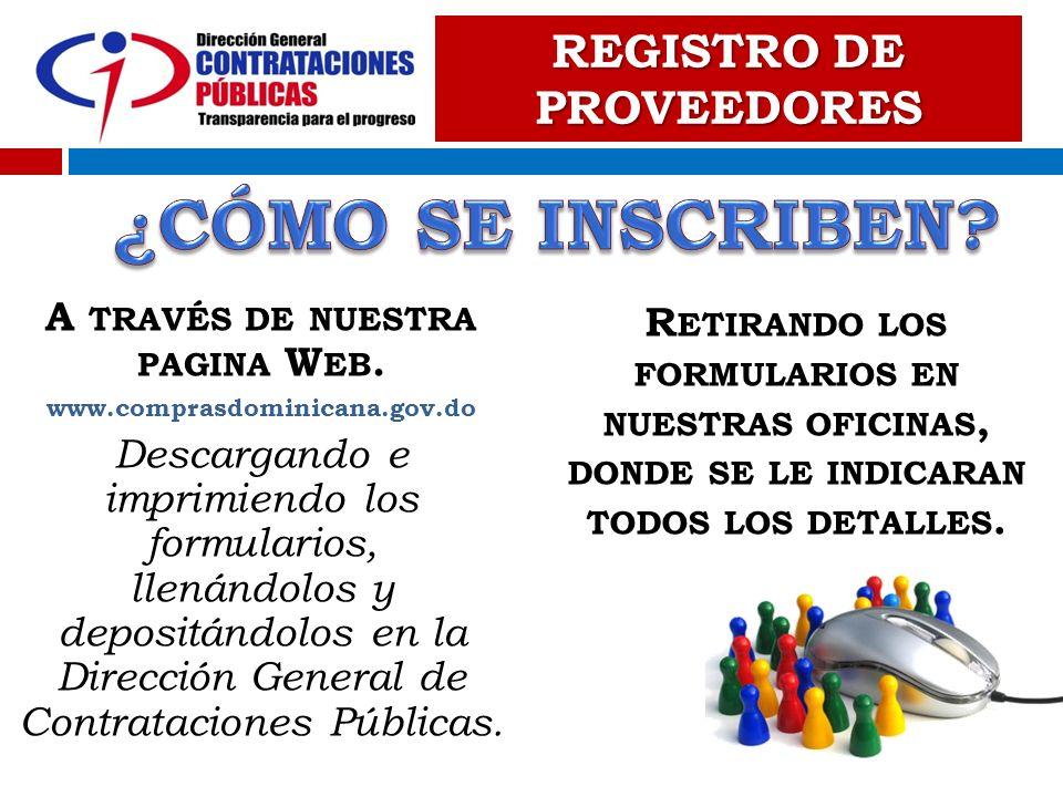 A TRAVÉS DE NUESTRA PAGINA W EB. www.comprasdominicana.gov.do Descargando e imprimiendo los formularios, llenándolos y depositándolos en la Dirección
