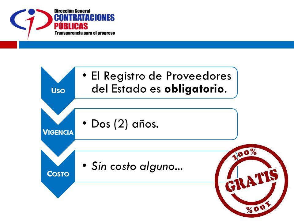U SO El Registro de Proveedores del Estado es obligatorio. V IGENCIA Dos (2) años. C OSTO Sin costo alguno...