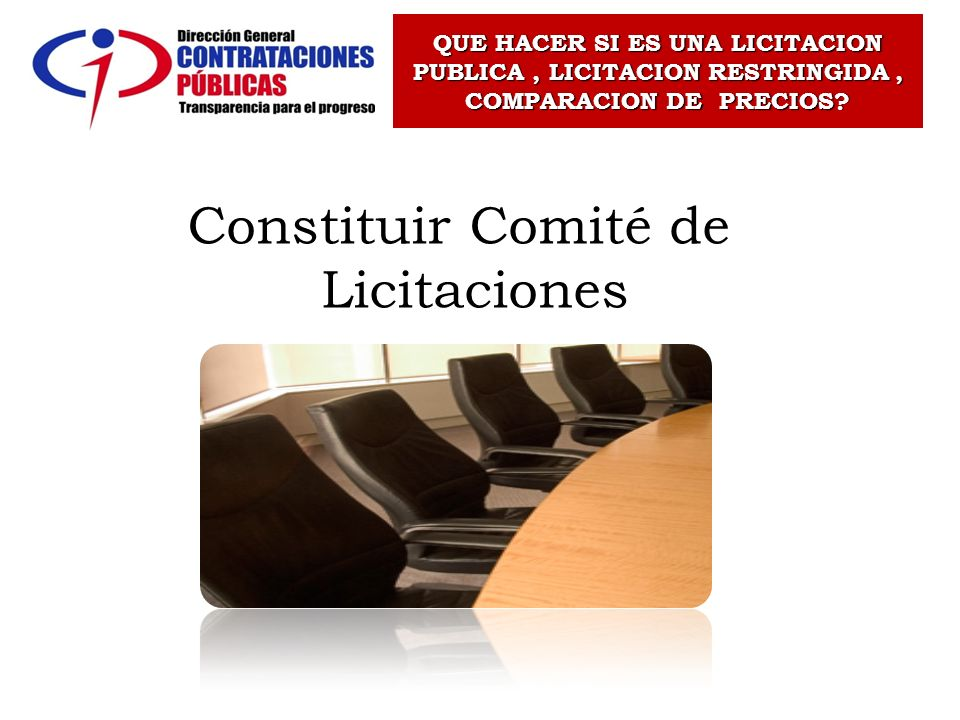 Constituir Comité de Licitaciones QUE HACER SI ES UNA LICITACION PUBLICA, LICITACION RESTRINGIDA, COMPARACION DE PRECIOS?