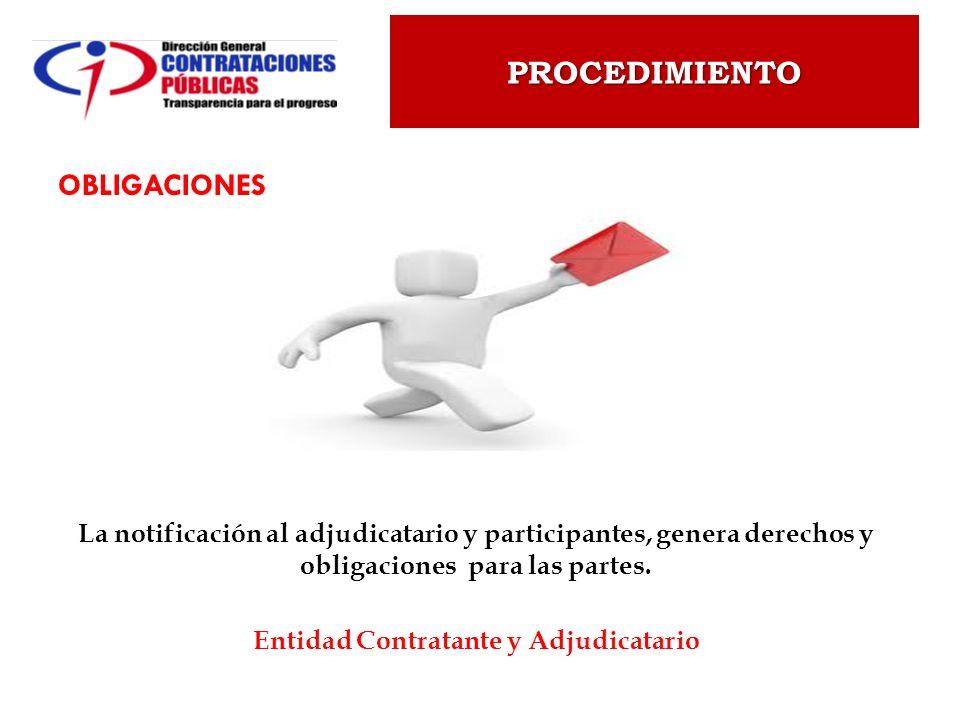 OBLIGACIONES La notificación al adjudicatario y participantes, genera derechos y obligaciones para las partes. Entidad Contratante y Adjudicatario PRO