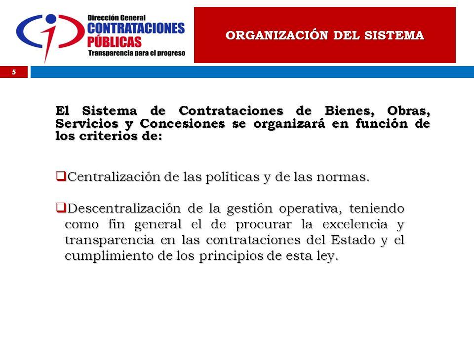 El Sistema de Contrataciones de Bienes, Obras, Servicios y Concesiones se organizará en función de los criterios de: Centralización de las políticas y