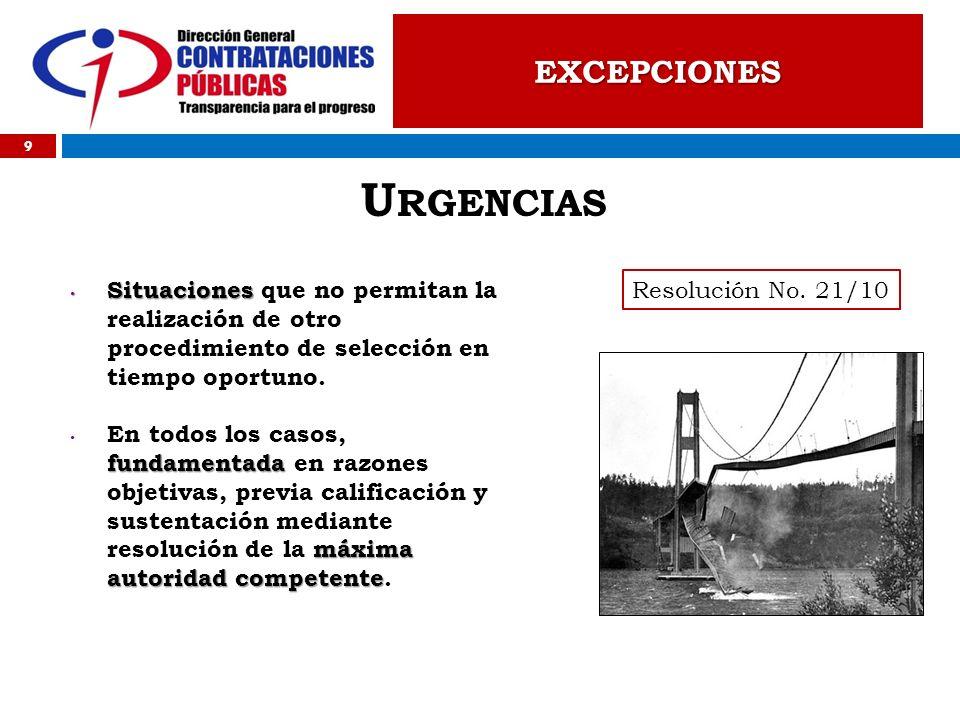 9 U RGENCIAS EXCEPCIONES Situaciones Situaciones que no permitan la realización de otro procedimiento de selección en tiempo oportuno. fundamentada má