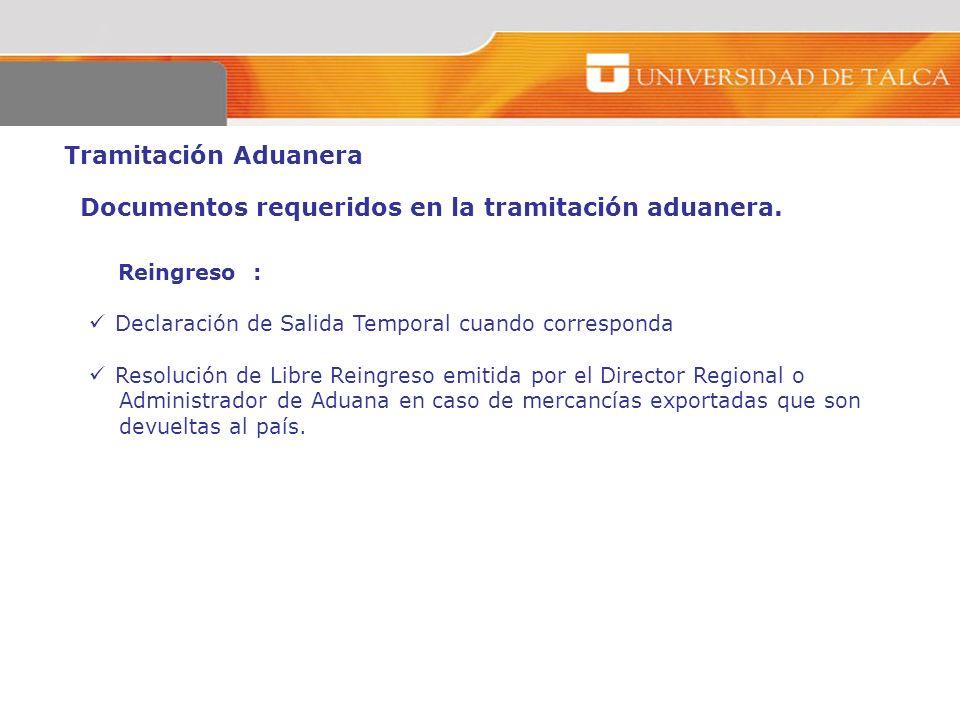 Tramitación Aduanera Reingreso : Declaración de Salida Temporal cuando corresponda Resolución de Libre Reingreso emitida por el Director Regional o Ad