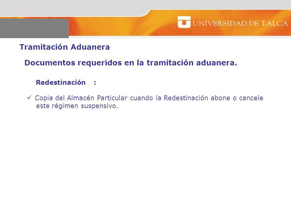 Tramitación Aduanera Redestinación : Copia del Almacén Particular cuando la Redestinación abone o cancele este régimen suspensivo. Documentos requerid