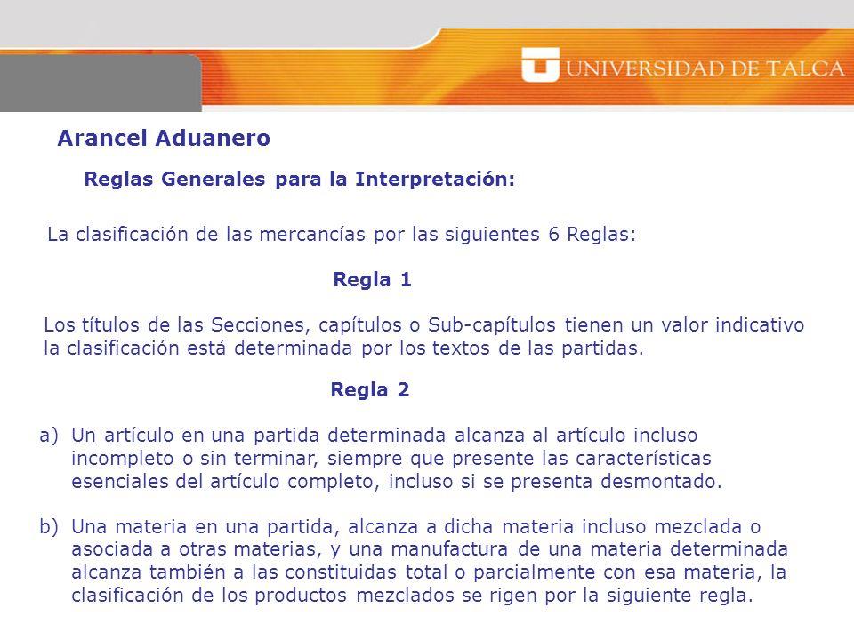 Arancel Aduanero Reglas Generales para la Interpretación: La clasificación de las mercancías por las siguientes 6 Reglas: Regla 1 Los títulos de las S