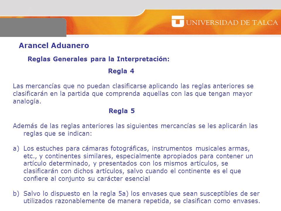 Arancel Aduanero Reglas Generales para la Interpretación: Regla 4 Las mercancías que no puedan clasificarse aplicando las reglas anteriores se clasifi