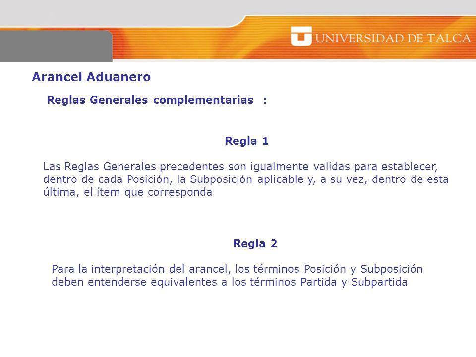 Arancel Aduanero Reglas Generales complementarias : Regla 1 Las Reglas Generales precedentes son igualmente validas para establecer, dentro de cada Po