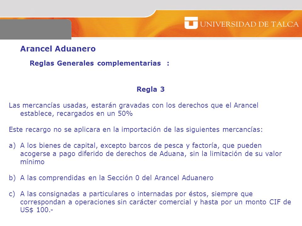 Arancel Aduanero Reglas Generales complementarias : Regla 3 Las mercancías usadas, estarán gravadas con los derechos que el Arancel establece, recarga