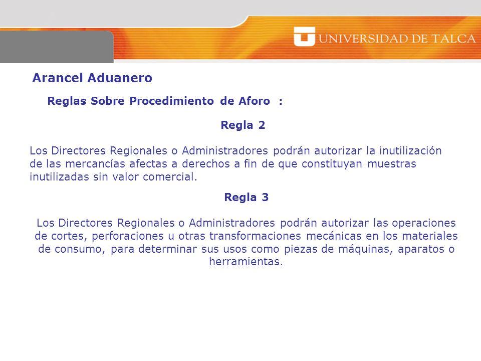 Arancel Aduanero Reglas Sobre Procedimiento de Aforo : Regla 2 Los Directores Regionales o Administradores podrán autorizar la inutilización de las me