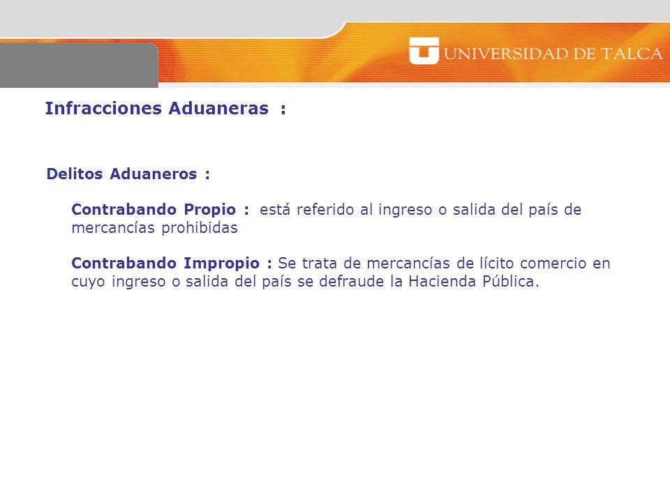 Infracciones Aduaneras : Delitos Aduaneros : Contrabando Propio : está referido al ingreso o salida del país de mercancías prohibidas Contrabando Impr