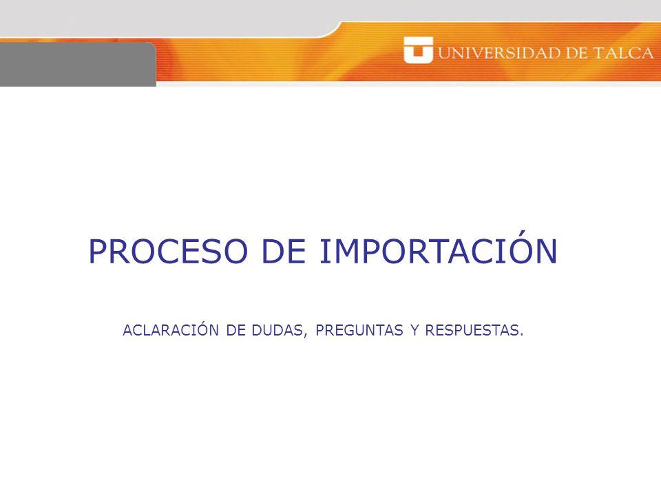 PROCESO DE IMPORTACIÓN ACLARACIÓN DE DUDAS, PREGUNTAS Y RESPUESTAS.