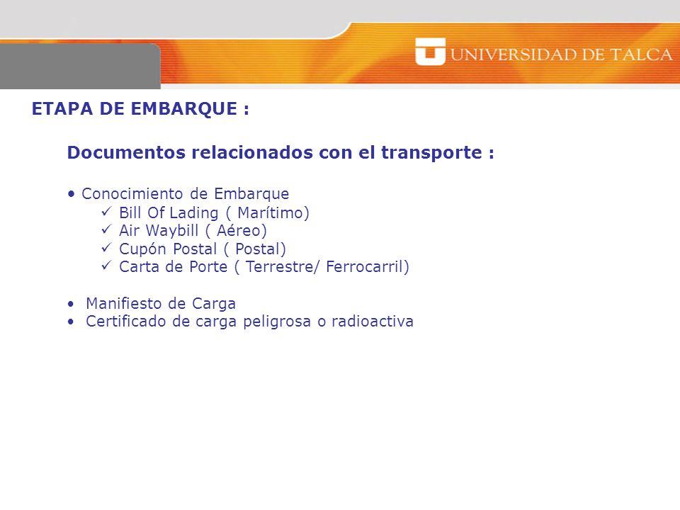 ETAPA DE EMBARQUE : Documentos relacionados con el transporte : Conocimiento de Embarque Bill Of Lading ( Marítimo) Air Waybill ( Aéreo) Cupón Postal