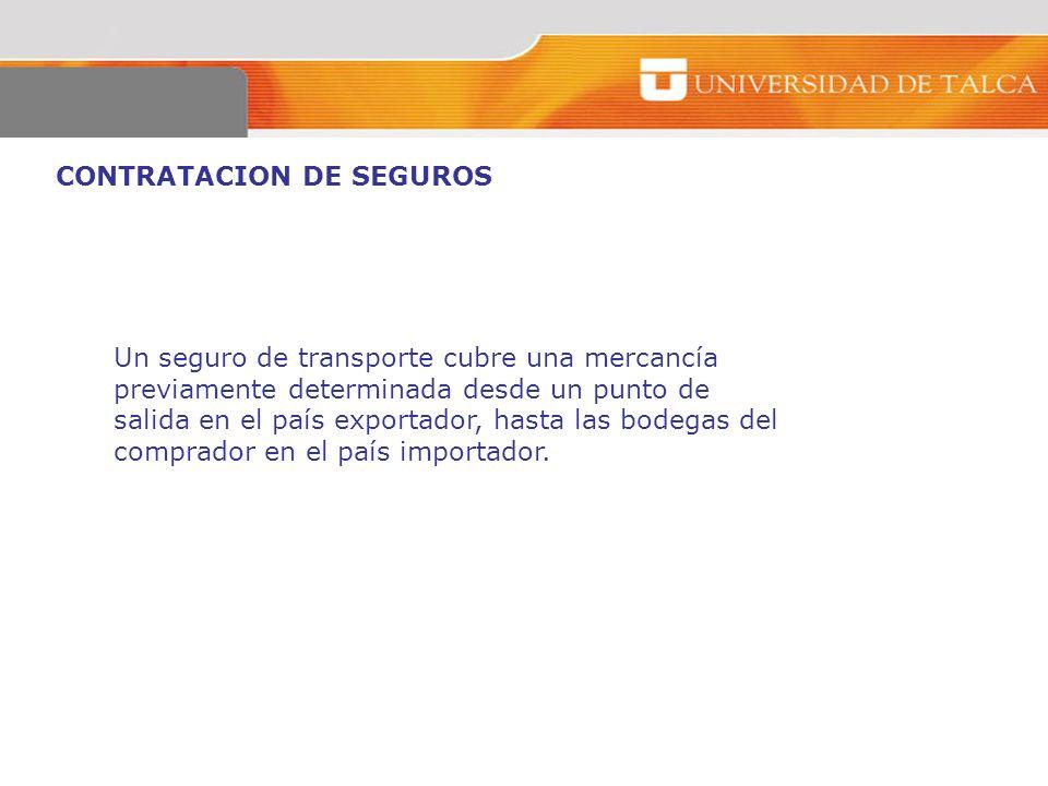 CONTRATACION DE SEGUROS Un seguro de transporte cubre una mercancía previamente determinada desde un punto de salida en el país exportador, hasta las