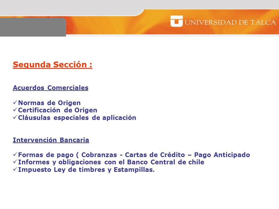 Segunda Sección : Acuerdos Comerciales Normas de Origen Certificación de Origen Cláusulas especiales de aplicación Intervención Bancaria Formas de pag