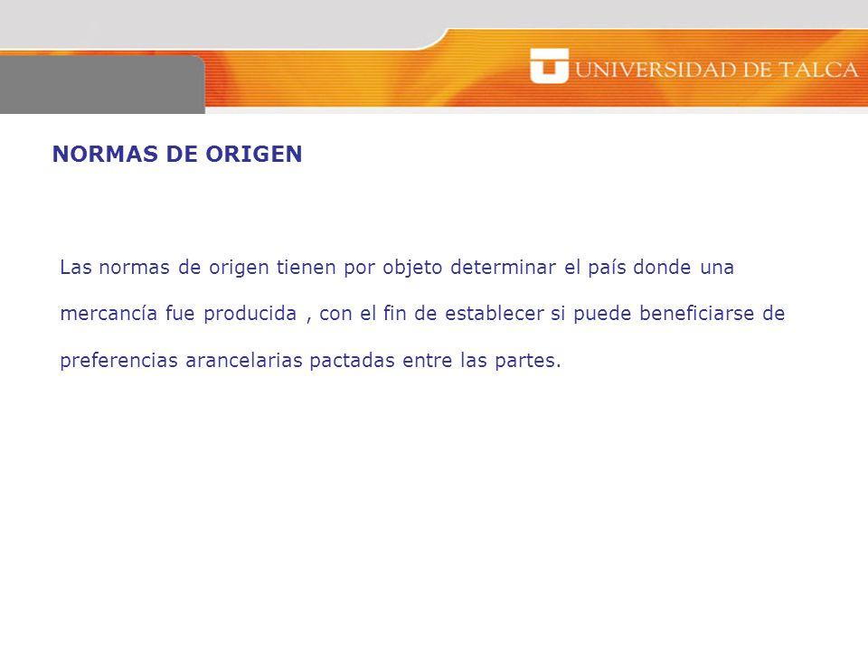 NORMAS DE ORIGEN Las normas de origen tienen por objeto determinar el país donde una mercancía fue producida, con el fin de establecer si puede benefi