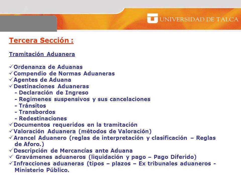 Tercera Sección : Tramitación Aduanera Ordenanza de Aduanas Compendio de Normas Aduaneras Agentes de Aduana Destinaciones Aduaneras - Declaración de I