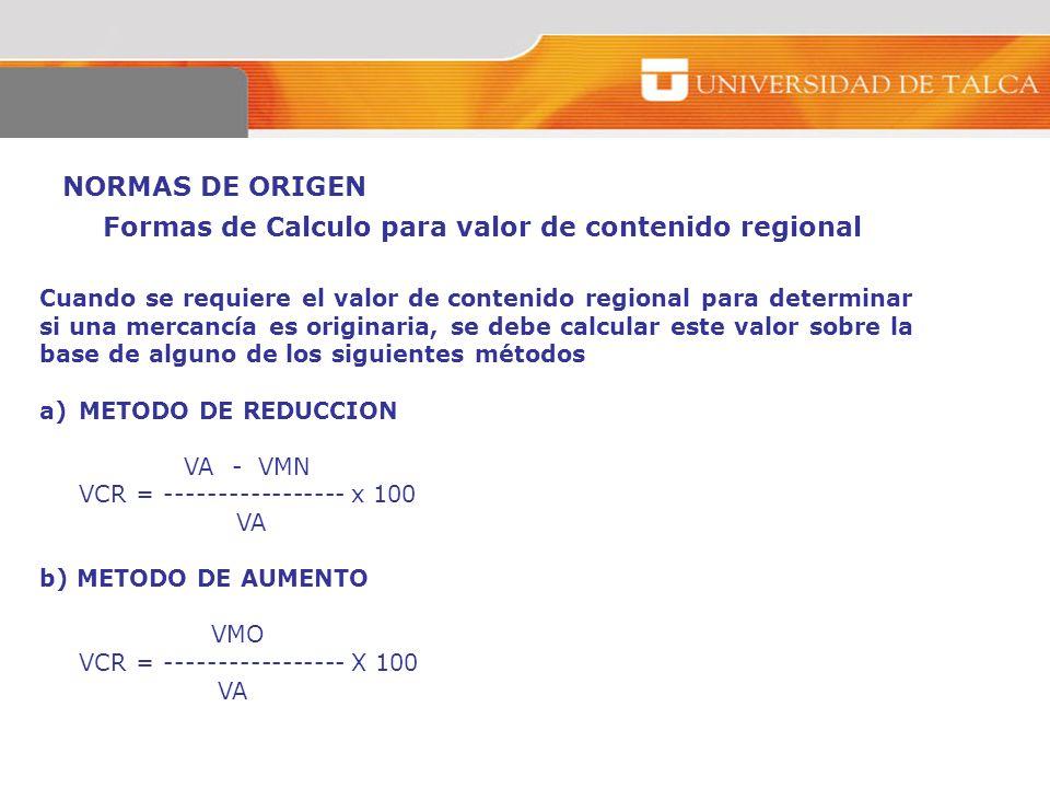 NORMAS DE ORIGEN Cuando se requiere el valor de contenido regional para determinar si una mercancía es originaria, se debe calcular este valor sobre l