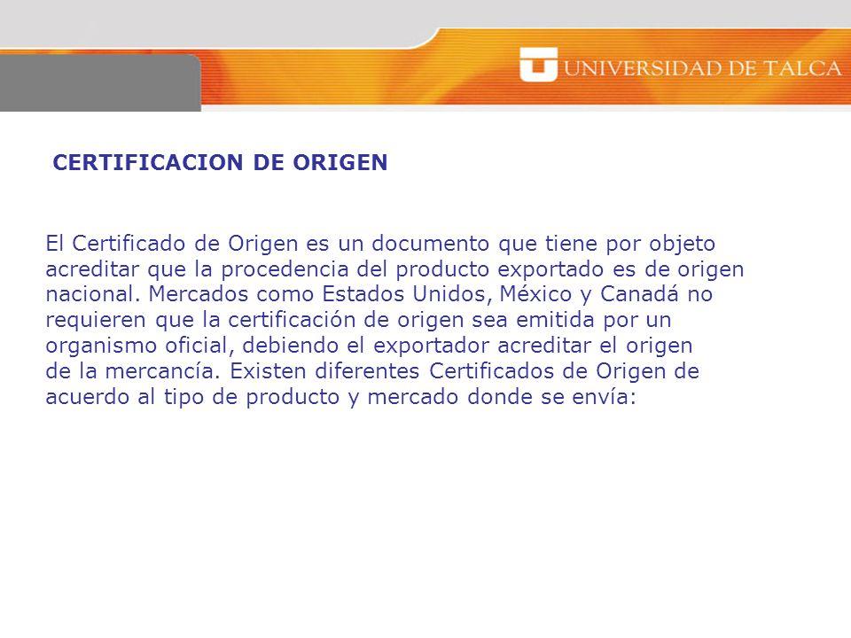 CERTIFICACION DE ORIGEN El Certificado de Origen es un documento que tiene por objeto acreditar que la procedencia del producto exportado es de origen