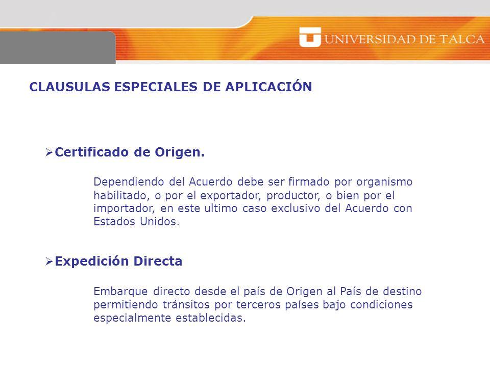 CLAUSULAS ESPECIALES DE APLICACIÓN Certificado de Origen. Dependiendo del Acuerdo debe ser firmado por organismo habilitado, o por el exportador, prod