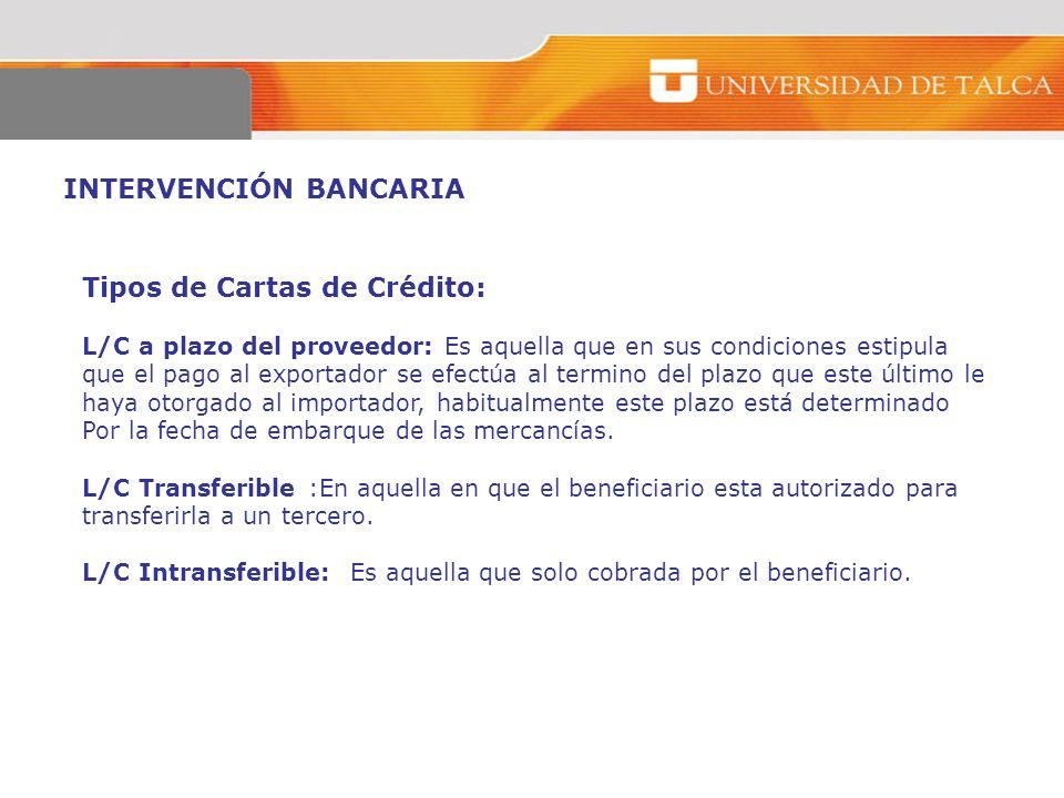 INTERVENCIÓN BANCARIA Tipos de Cartas de Crédito: L/C a plazo del proveedor: Es aquella que en sus condiciones estipula que el pago al exportador se e