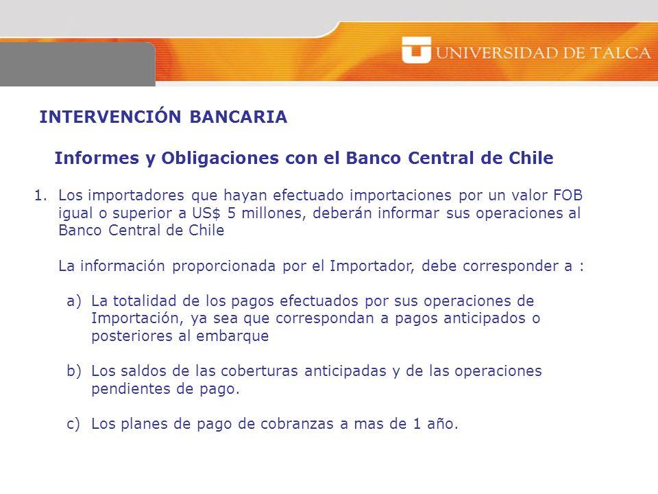 INTERVENCIÓN BANCARIA Informes y Obligaciones con el Banco Central de Chile 1.Los importadores que hayan efectuado importaciones por un valor FOB igua