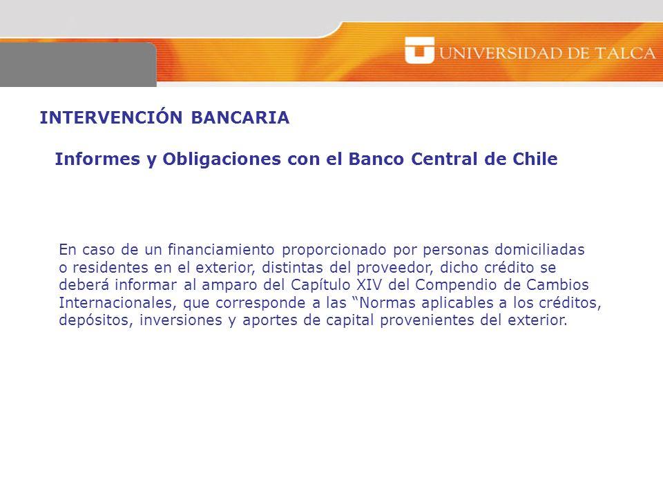 INTERVENCIÓN BANCARIA Informes y Obligaciones con el Banco Central de Chile En caso de un financiamiento proporcionado por personas domiciliadas o res