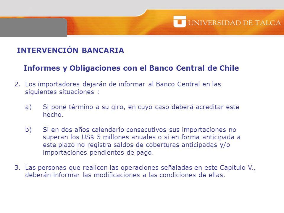INTERVENCIÓN BANCARIA Informes y Obligaciones con el Banco Central de Chile 2.Los importadores dejarán de informar al Banco Central en las siguientes