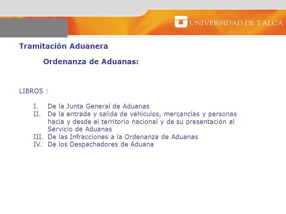 Tramitación Aduanera Ordenanza de Aduanas: LIBROS : I.De la Junta General de Aduanas II.De la entrada y salida de vehículos, mercancías y personas hac
