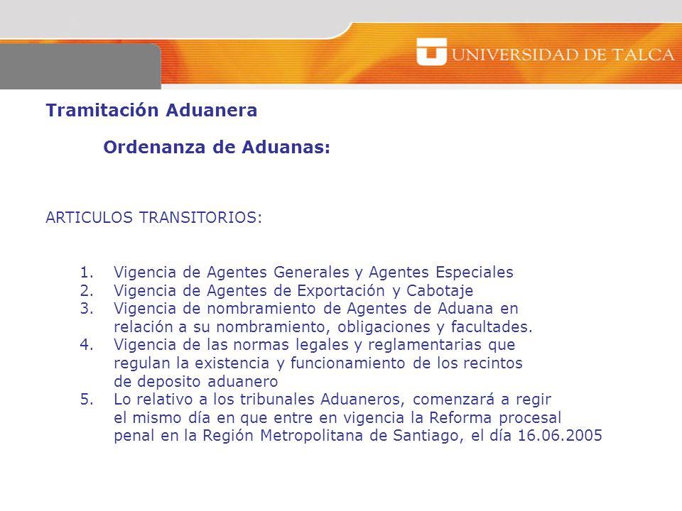 Tramitación Aduanera Ordenanza de Aduanas: ARTICULOS TRANSITORIOS: 1.Vigencia de Agentes Generales y Agentes Especiales 2.Vigencia de Agentes de Expor
