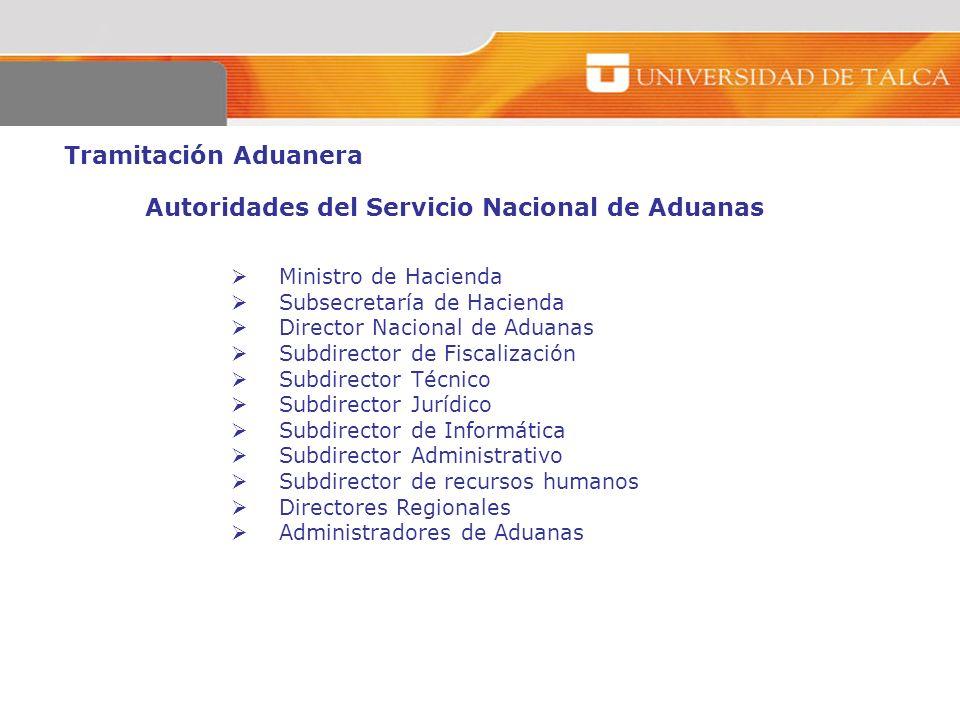 Tramitación Aduanera Autoridades del Servicio Nacional de Aduanas Ministro de Hacienda Subsecretaría de Hacienda Director Nacional de Aduanas Subdirec
