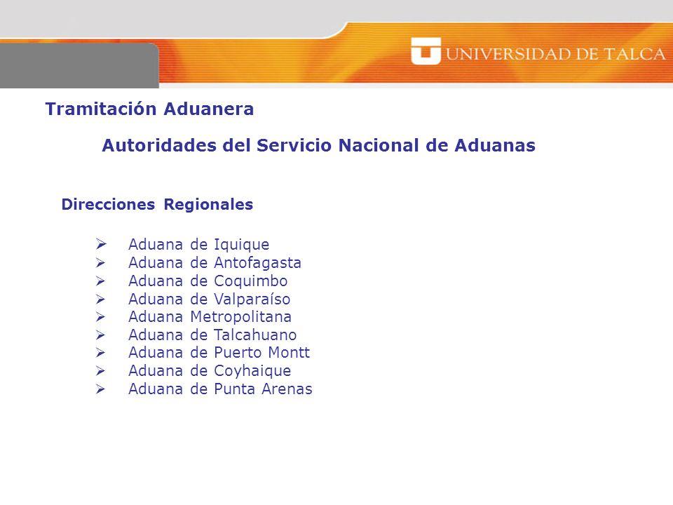 Tramitación Aduanera Autoridades del Servicio Nacional de Aduanas Direcciones Regionales Aduana de Iquique Aduana de Antofagasta Aduana de Coquimbo Ad