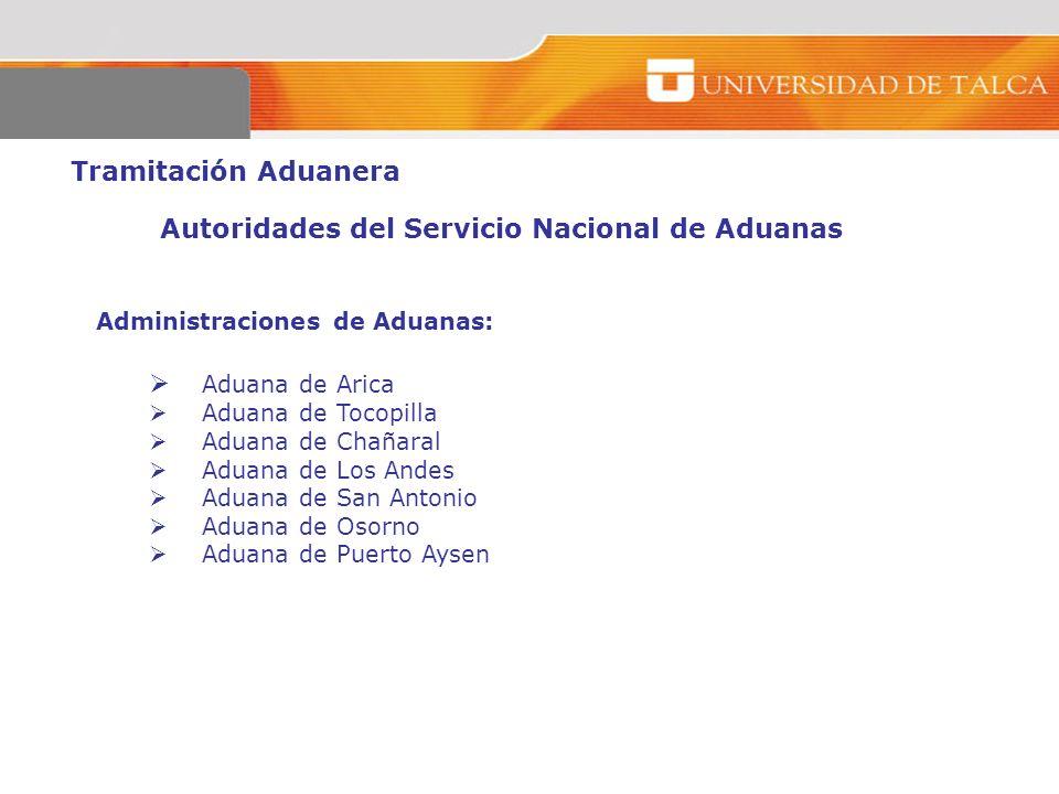 Tramitación Aduanera Autoridades del Servicio Nacional de Aduanas Administraciones de Aduanas: Aduana de Arica Aduana de Tocopilla Aduana de Chañaral