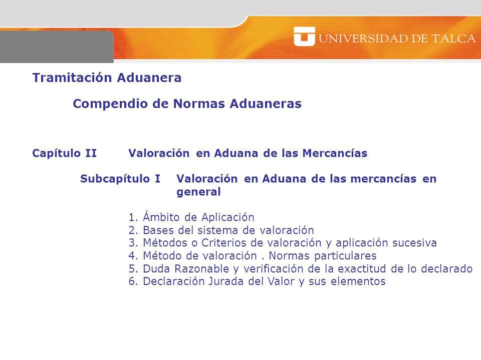 Tramitación Aduanera Compendio de Normas Aduaneras Capítulo IIValoración en Aduana de las Mercancías Subcapítulo I Valoración en Aduana de las mercanc