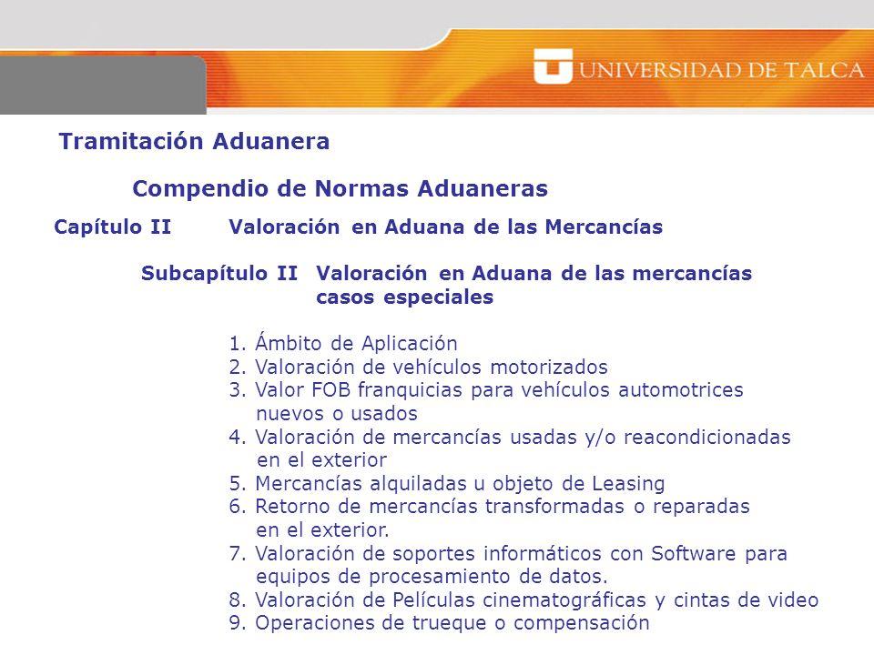 Tramitación Aduanera Compendio de Normas Aduaneras Capítulo IIValoración en Aduana de las Mercancías Subcapítulo II Valoración en Aduana de las mercan