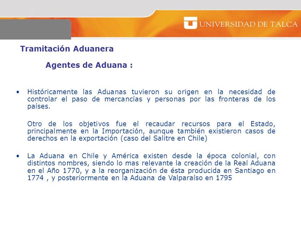 Tramitación Aduanera Agentes de Aduana : Históricamente las Aduanas tuvieron su origen en la necesidad de controlar el paso de mercancías y personas p