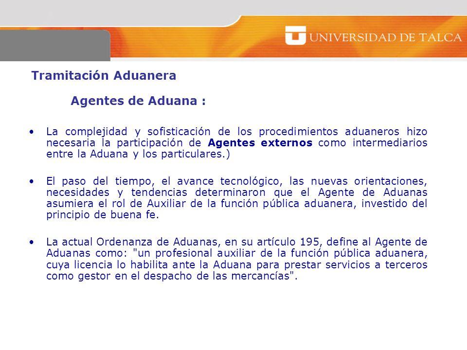 Tramitación Aduanera Agentes de Aduana : La complejidad y sofisticación de los procedimientos aduaneros hizo necesaria la participación de Agentes ext