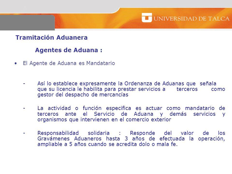Tramitación Aduanera Agentes de Aduana : El Agente de Aduana es Mandatario -Así lo establece expresamente la Ordenanza de Aduanas que señala que su li