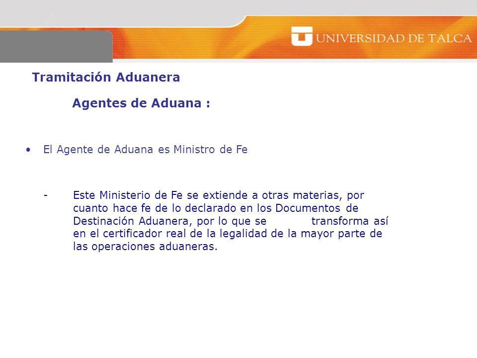 Tramitación Aduanera Agentes de Aduana : El Agente de Aduana es Ministro de Fe - Este Ministerio de Fe se extiende a otras materias, por cuanto hace f