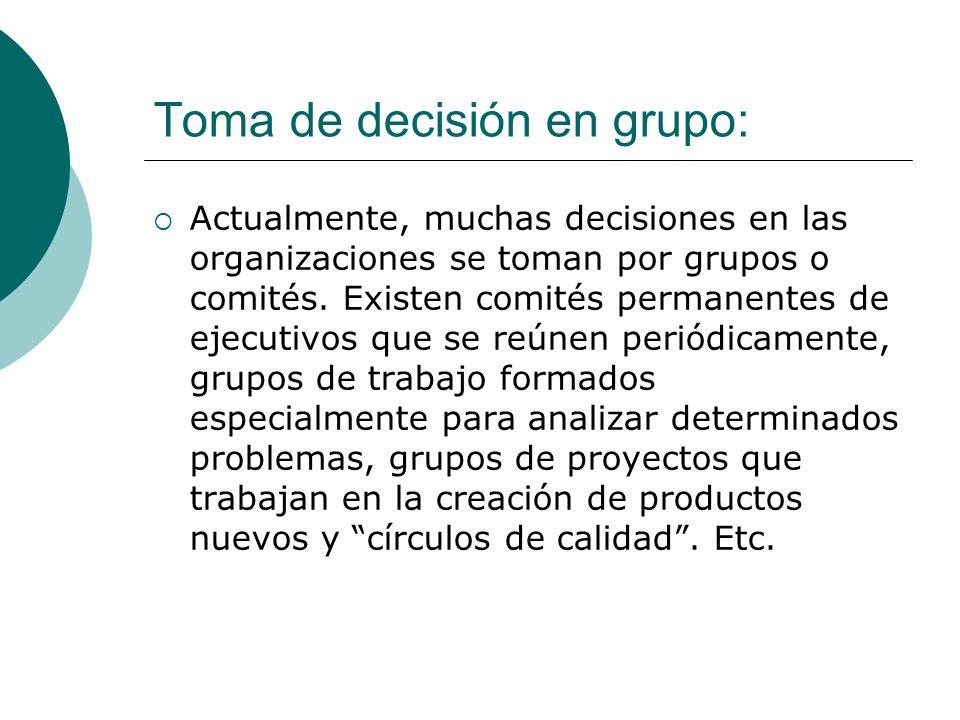 Toma de decisión en grupo: Actualmente, muchas decisiones en las organizaciones se toman por grupos o comités. Existen comités permanentes de ejecutiv