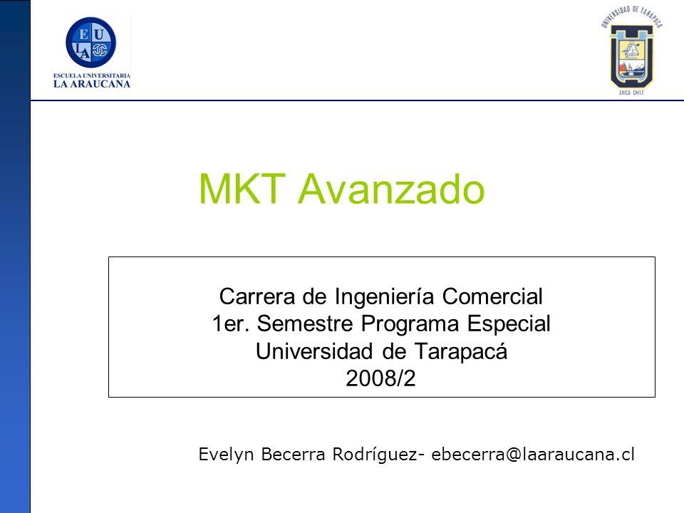 MKT Avanzado Carrera de Ingeniería Comercial 1er. Semestre Programa Especial Universidad de Tarapacá 2008/2 Evelyn Becerra Rodríguez- ebecerra@laarauc