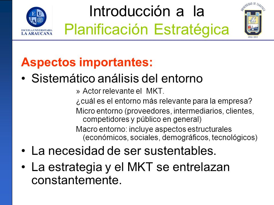 Introducción a la Planificación Estratégica Aspectos importantes: Sistemático análisis del entorno »Actor relevante el MKT. ¿cuál es el entorno más re
