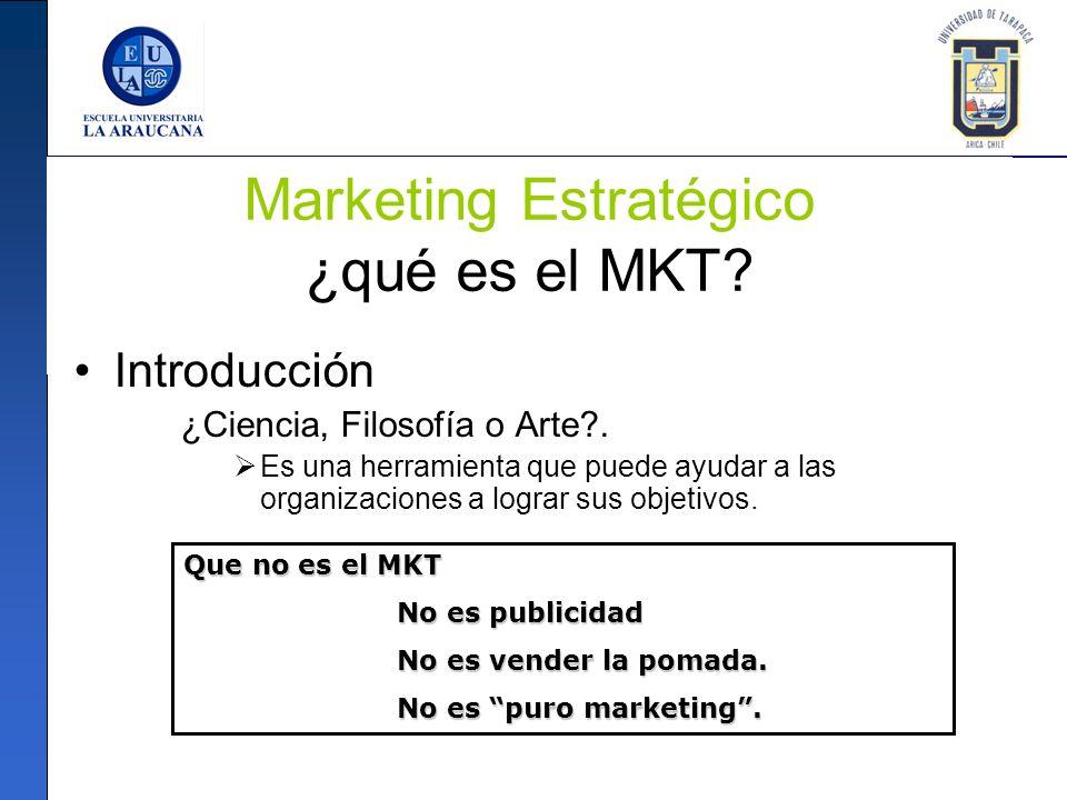 Marketing Estratégico ¿qué es el MKT? Introducción ¿Ciencia, Filosofía o Arte?. Es una herramienta que puede ayudar a las organizaciones a lograr sus