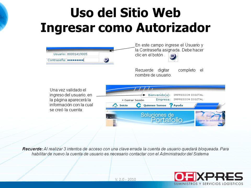Uso del Sitio Web Ingresar como Autorizador En este campo ingrese el Usuario y la Contraseña asignada. Debe hacer clic en el botón. Recuerde digitar c