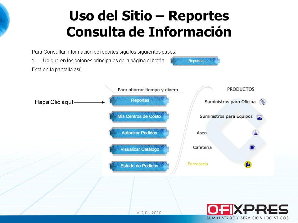 Uso del Sitio – Reportes Consulta de Información V. 2.0 - 2010 Para Consultar información de reportes siga los siguientes pasos: 1.Ubique en los boton