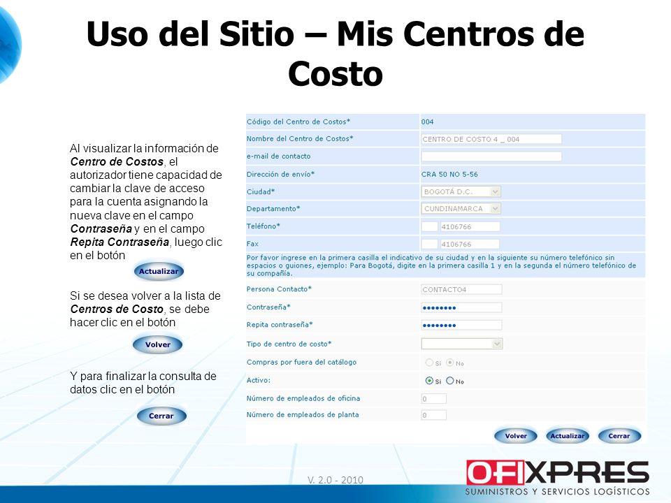 V. 2.0 - 2010 Uso del Sitio – Mis Centros de Costo Al visualizar la información de Centro de Costos, el autorizador tiene capacidad de cambiar la clav