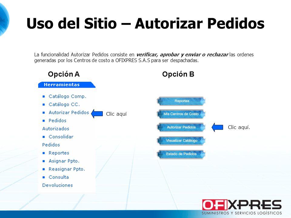 La funcionalidad Autorizar Pedidos consiste en verificar, aprobar y enviar o rechazar las ordenes generadas por los Centros de costo a OFIXPRES S.A.S