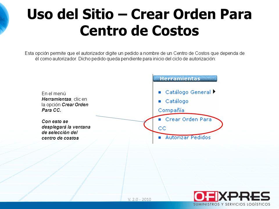 V. 2.0 - 2010 Uso del Sitio – Crear Orden Para Centro de Costos Esta opción permite que el autorizador digite un pedido a nombre de un Centro de Costo