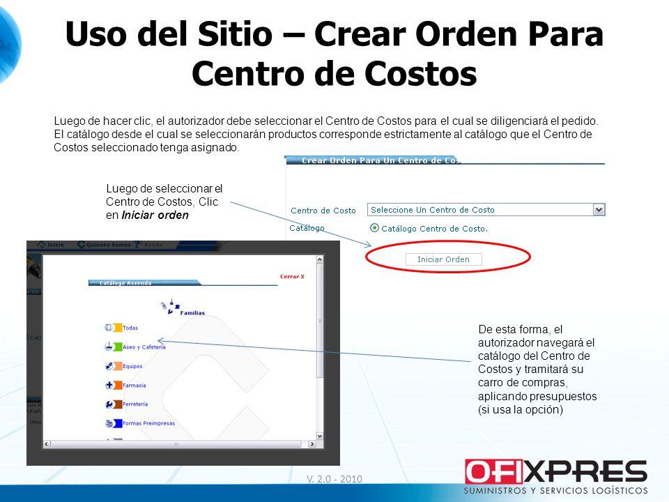 V. 2.0 - 2010 Uso del Sitio – Crear Orden Para Centro de Costos Luego de hacer clic, el autorizador debe seleccionar el Centro de Costos para el cual