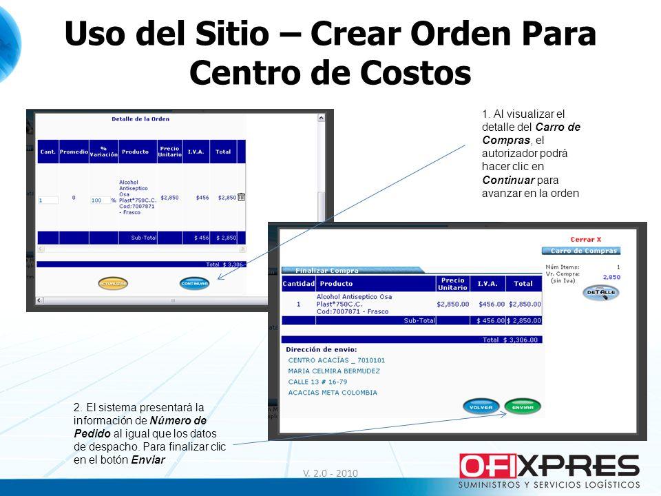 V. 2.0 - 2010 Uso del Sitio – Crear Orden Para Centro de Costos 1. Al visualizar el detalle del Carro de Compras, el autorizador podrá hacer clic en C