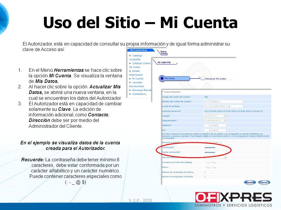 Uso del Sitio – Mi Cuenta V. 2.0 - 2010 El Autorizador, está en capacidad de consultar su propia información y de igual forma administrar su clave de